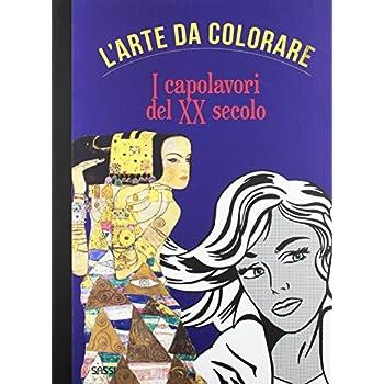 I Capolavori Del Xx Secolo. L'arte Da Colorare
