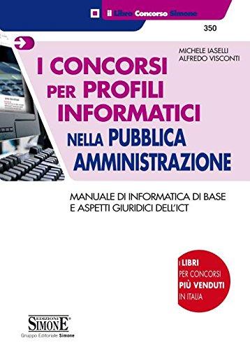 I concorsi per profili informatici nella pubblica amministrazione. Manuale di informatica di base e aspetti giuridici dell'ICT