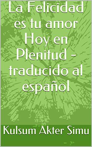 La Felicidad es tu amor Hoy en Plenitud - traducido al español