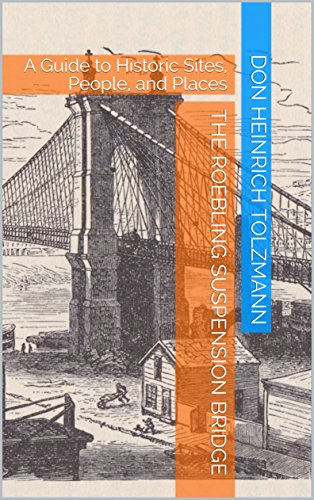 The Roebling Suspension Bridge: A Guide to Historic Sites, People, and Places (English Edition) - Brooklyn Bridge, Suspension Bridge