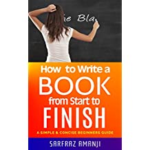 How to Write A Book from Start to Finish: A Simple & Concise Beginners Guide (English Edition)