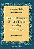 L'Asie Mineure Et Les Turcs En 1875: Souvenirs de Voyage (Classic Reprint)