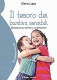 Scarica Libro Il tesoro dei bambini sensibili Conoscerlo gestirlo valorizzarlo (PDF,EPUB,MOBI) Online Italiano Gratis