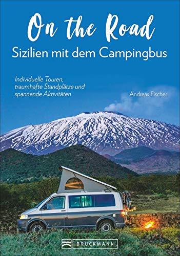 On the Road – Sizilien mit dem Campingbus. Individuelle Touren, traumhafte Standplätze und spannende Aktivitäten. Mit GPS-Koordinaten zu den Standplätzen. NEU 2019