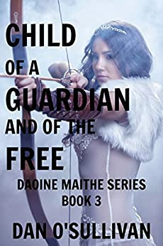 Child of a Guardian and of the Free: Daoine Maithe Book 3 (English Edition) von [O'Sullivan, Dan]