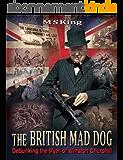 The British Mad Dog: Debunking the Myth of Winston Churchill (English Edition)