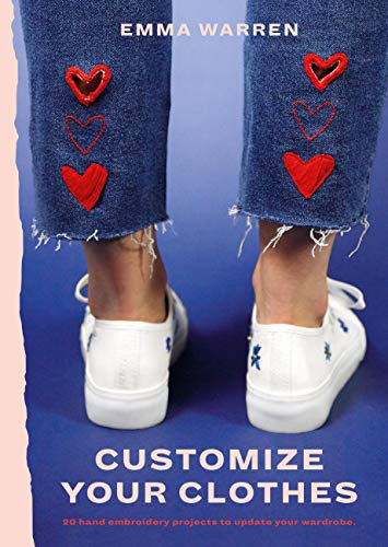 Customize Your Clothes: 20 hand embroidery projects to update your wardrobe (English Edition) -
