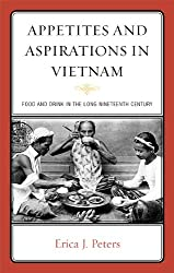 Appetites and Aspirations in Vietnam: Food and Drink in the Long Nineteenth Century (Rowman & Littlefield Studies in Food and Gastronomy)
