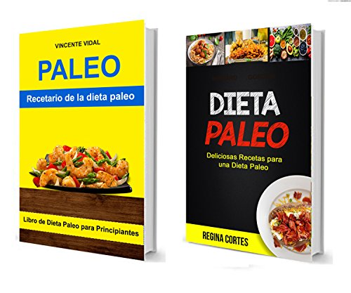 Dieta paleo: (Colección): Recetario de la dieta paleo (Deliciosas Recetas para una Dieta Paleo): Libro de Dieta Paleo para Principiantes