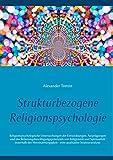 Strukturbezogene Religionspsychologie: Religionspsychologische Untersuchungen der Entwicklungen, Ausprägungen und des Belastungsbewältigungspotenzials ... - eine qualitative Strukturanalyse.