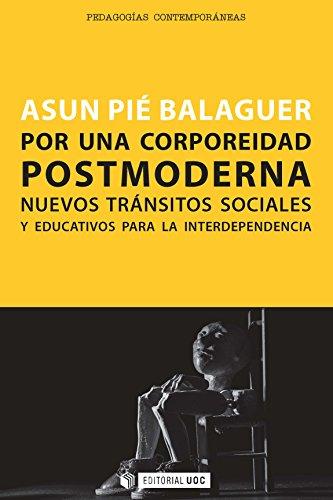 Por una corporeidad postmoderna. Nuevos tránsitos sociales y educativos para la interdependencia (Manuales) por Asun Pié Balaguer