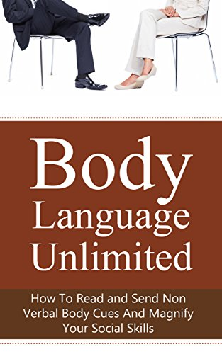 Body Language Unlimited: How To Read and Send Non Verbal Body Cues And Magnify Your Social Skills (Body Language, Reading Body Language, Understanding Body Language Book 1) (English Edition)