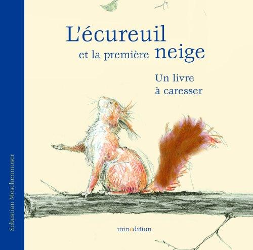 L'écureuil et la première neige : Un livre à caresser