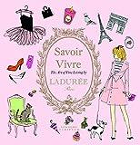 Savoir Vivre: The Art of Fine Living by Ladurée