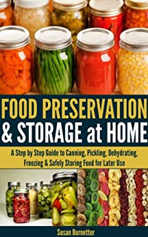 Food Preservation & Storage at Home - A Step by Step Guide to Canning, Pickling, Dehydrating, Freezing & Safely Storing Food for Later Use (English Edition) par [Burnetter, Susan]