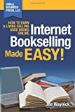 Internet Bookselling Made Easy! How to Earn a Living Selling Used Books Online - 1 by Joe Waynick (15-Mar-2011) Paperback - Small Business Press, LLC; 1 edition (15 Mar. 2011) - 15/03/2011