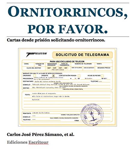 Ornitorrincos, por favor: Cartas desde prisión solicitando ornitorrincos por Carlos José Pérez Sámano