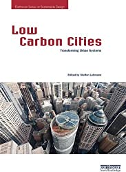Low Carbon Cities: Transforming Urban Systems (Earthscan Series on Sustainable Design) (2014-11-07)