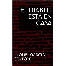 EL DIABLO ESTÁ EN CASA (Spanish Edition)