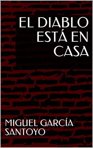 EL DIABLO ESTÁ EN CASA por MIGUEL GARCÍA SANTOYO