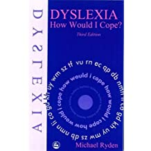 Dyslexia: How Would I Cope? Third Edition
