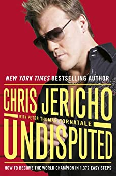 Undisputed: How to Become World Champion in 1,372 Easy Steps by [Jericho, Chris]