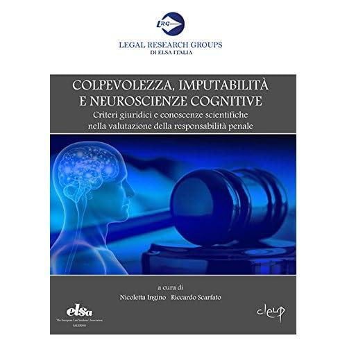 Colpevolezza, Imputabilità E Neuroscienze Cognitive. Criteri Giuridici E Conoscenze Scientifiche Nella Valutazione Della Responsabilità Penale