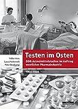 Testen im Osten. DDR-Arzneimittelstudien im Auftrag westlicher Pharmaindustrie, 1964-1990