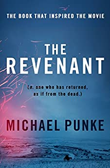 The Revenant: The bestselling book that inspired the award-winning movie by [Punke, Michael]