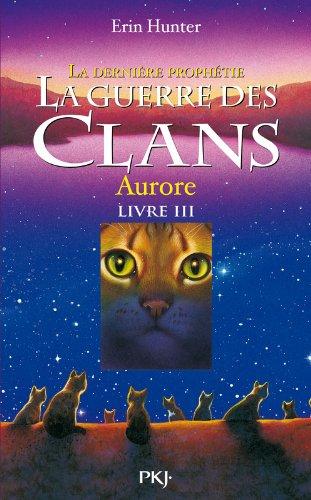 La Guerre Des Clans, Cycle II - Tome 03 : La Dernière Prophétie : Aurore 03
