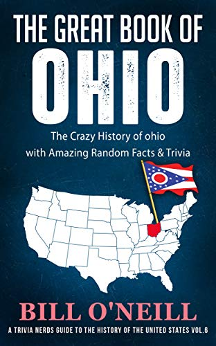 io: The Crazy History of Ohio with Amazing Random Facts & Trivia (A Trivia Nerds Guide to the History of the United States 6) (English Edition) ()