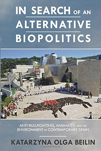 In Search of an Alternative Biopolitics: Anti-Bullfighting, Animality, and the Environment in Contemporary Spain (Transoceanic)