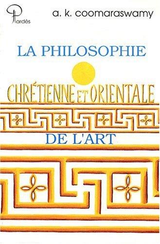La philosophie chrétienne et orientale de l'art par Ananda-K Coomaraswamy