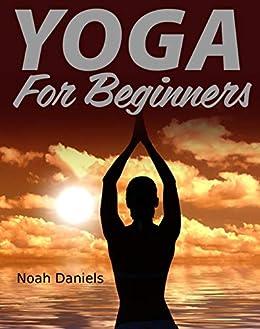 Yoga for Beginners (English Edition) eBook: Noah Daniels ...