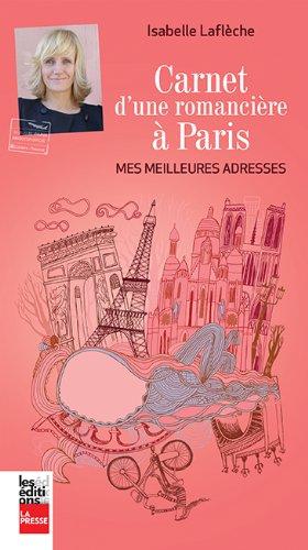 Carnet d'une Romanciere a Paris : Mes Meilleures Adresses par Lafleche Isabelle