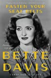 Fasten Your Seat Belts: The Passionate Life of Bette Davis (English Edition)