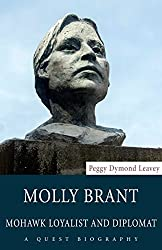 Molly Brant: Mohawk Loyalist and Diplomat (Quest Biography) by Peggy Dymond Leavey (2015-04-25)