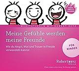 Meine Gefühle werden meine Freunde - Meditations-CD für Kinder: Wie du Angst, Wut und Trauer in Freude verwandeln kannst - Robert Betz