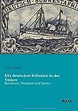 Die deutschen Kolonien in der Suedsee: Karolinen, Marianen und Samoa - Kurt Hassert