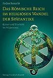 Das Römische Reich im religiösen Wandel der Spätantike: Kaiser und Bischöfe im Widerstreit (Kulturgeschichte)