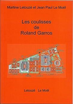 Les coulisses de Rolland Garros par [Le Moel, J P]