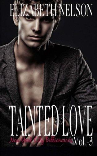 Tainted Love Vol. 3: Volume 3 (A New York City Alpha Billionaire Romance - Jared Northrup)