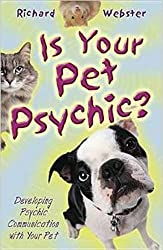 Is Your Pet Psychic: Developing Psychic Communication with Your Pet by Richard Webster (2015-10-07)