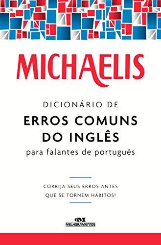Michaelis Dicionário de Erros Comuns do Inglês para Falantes de Português – Corrija seus erros antes que se tornem hábitos! (Portuguese Edition) por Mark G. Nash