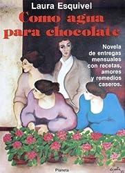 Como agua para chocolate: Novela de entregas mensuales con recetas, amores y remedios caseros (Colección Fábula)