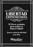 LIBERTAD EMPRENDEDORA - 10 Claves Probadas para Escalar Tu Negocio Digital: Crear Tu Estilo de Vida Ideal y Ser Feliz