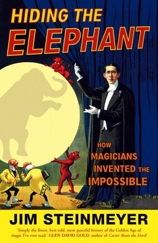 Hiding The Elephant: How Magicians Invented the Impossible por Jim Steinmeyer