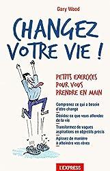 Changer votre vie ! : Petits exercices pour vous prendre en main
