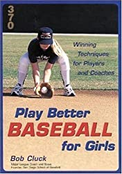 Play Better Baseball for Girls : Winning Techniques for Players and Coaches 1st edition by Cluck, Bob (2001) Taschenbuch