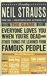 Everyone Loves You When You're Dead: (and Other Things I Learned from Famous People) by Neil Strauss (2012-07-05)